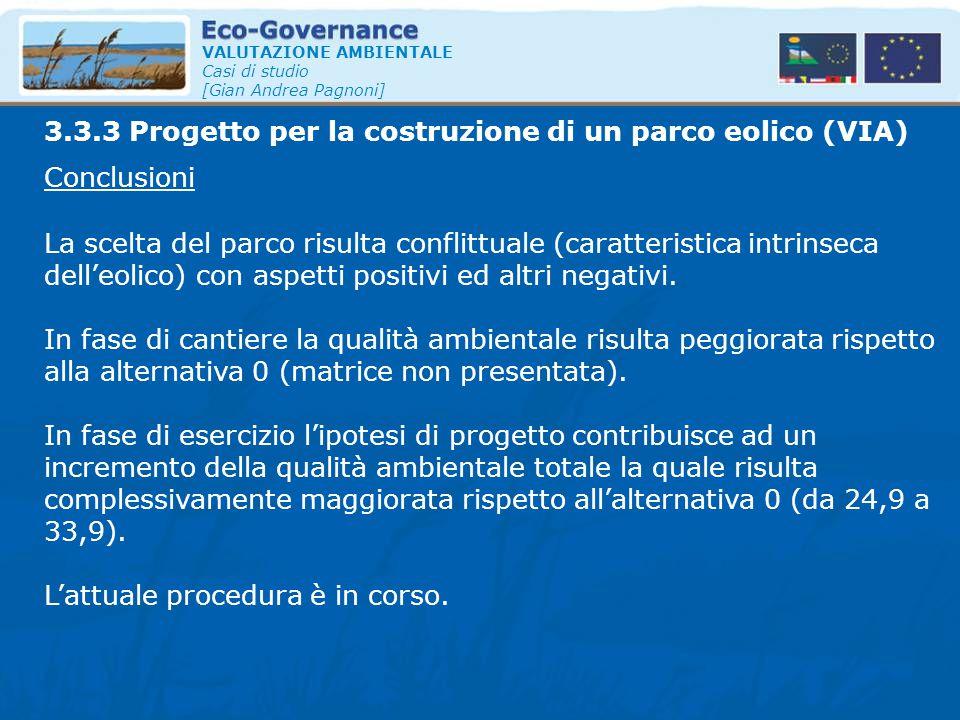 VALUTAZIONE AMBIENTALE Casi di studio [Gian Andrea Pagnoni] Conclusioni 3.3.3 Progetto per la costruzione di un parco eolico (VIA) La scelta del parco