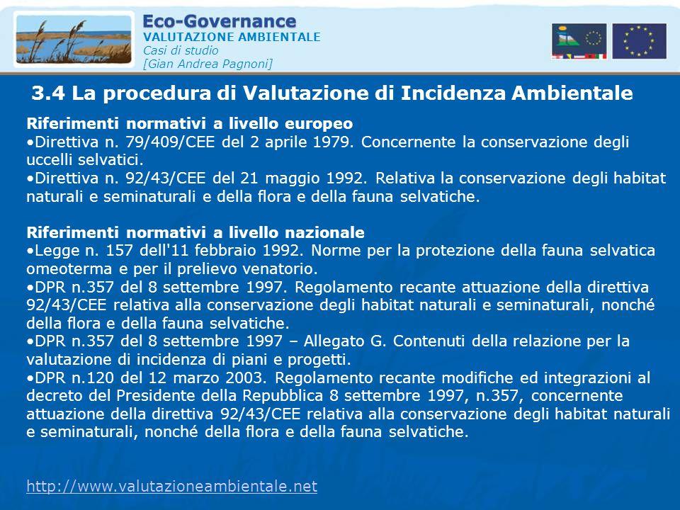 VALUTAZIONE AMBIENTALE Casi di studio [Gian Andrea Pagnoni] Riferimenti normativi a livello europeo Direttiva n. 79/409/CEE del 2 aprile 1979. Concern