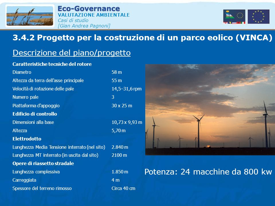 VALUTAZIONE AMBIENTALE Casi di studio [Gian Andrea Pagnoni] 3.4.2 Progetto per la costruzione di un parco eolico (VINCA) Caratteristiche tecniche del