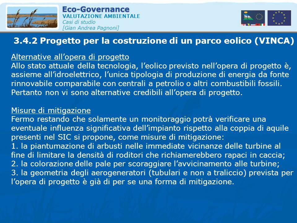 VALUTAZIONE AMBIENTALE Casi di studio [Gian Andrea Pagnoni] Alternative all'opera di progetto Allo stato attuale della tecnologia, l'eolico previsto n
