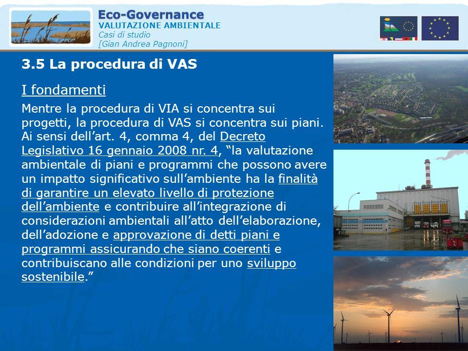 3.5 La procedura di VAS VALUTAZIONE AMBIENTALE Casi di studio [Gian Andrea Pagnoni] Mentre la procedura di VIA si concentra sui progetti, la procedura