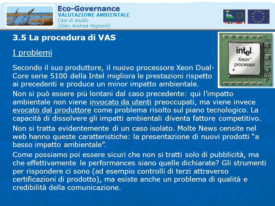 VALUTAZIONE AMBIENTALE Casi di studio [Gian Andrea Pagnoni] I problemi 3.5 La procedura di VAS Secondo il suo produttore, il nuovo processore Xeon Dua
