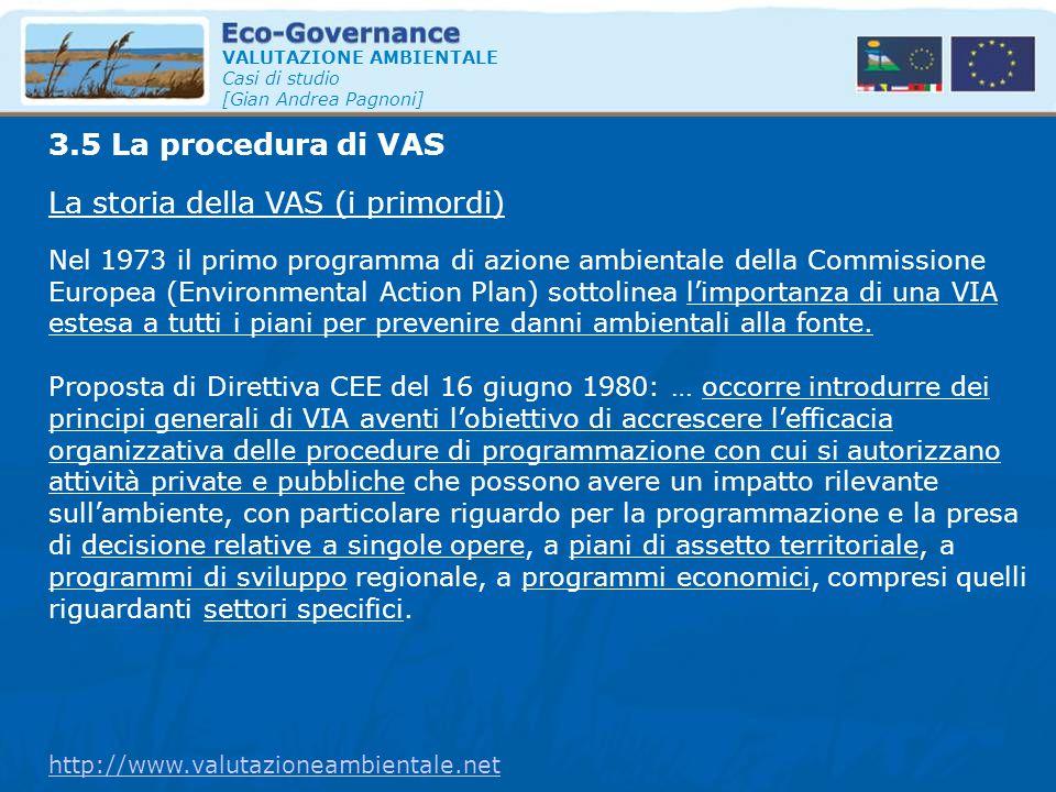 VALUTAZIONE AMBIENTALE Casi di studio [Gian Andrea Pagnoni] La storia della VAS (i primordi) 3.5 La procedura di VAS Nel 1973 il primo programma di az