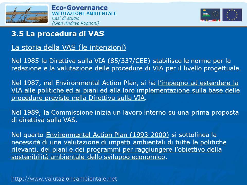 VALUTAZIONE AMBIENTALE Casi di studio [Gian Andrea Pagnoni] La storia della VAS (le intenzioni) 3.5 La procedura di VAS Nel 1985 la Direttiva sulla VI