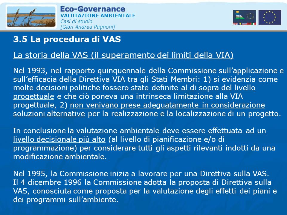 VALUTAZIONE AMBIENTALE Casi di studio [Gian Andrea Pagnoni] La storia della VAS (il superamento dei limiti della VIA) 3.5 La procedura di VAS Nel 1993