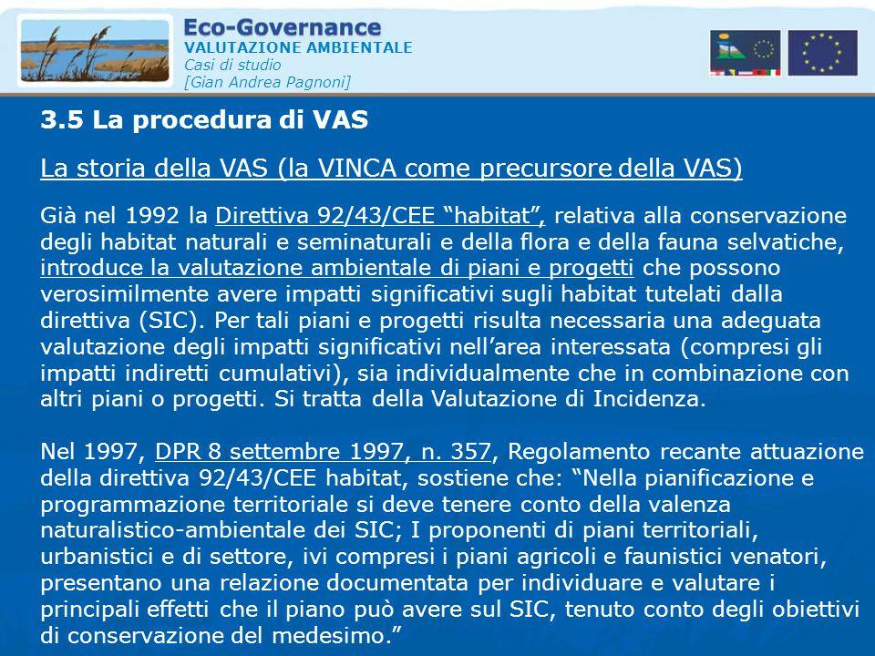 VALUTAZIONE AMBIENTALE Casi di studio [Gian Andrea Pagnoni] La storia della VAS (la VINCA come precursore della VAS) 3.5 La procedura di VAS Già nel 1