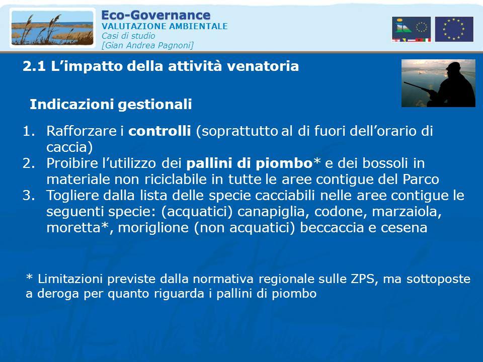VALUTAZIONE AMBIENTALE Casi di studio [Gian Andrea Pagnoni] 2.1 L'impatto della attività venatoria Indicazioni gestionali 1.Rafforzare i controlli (so