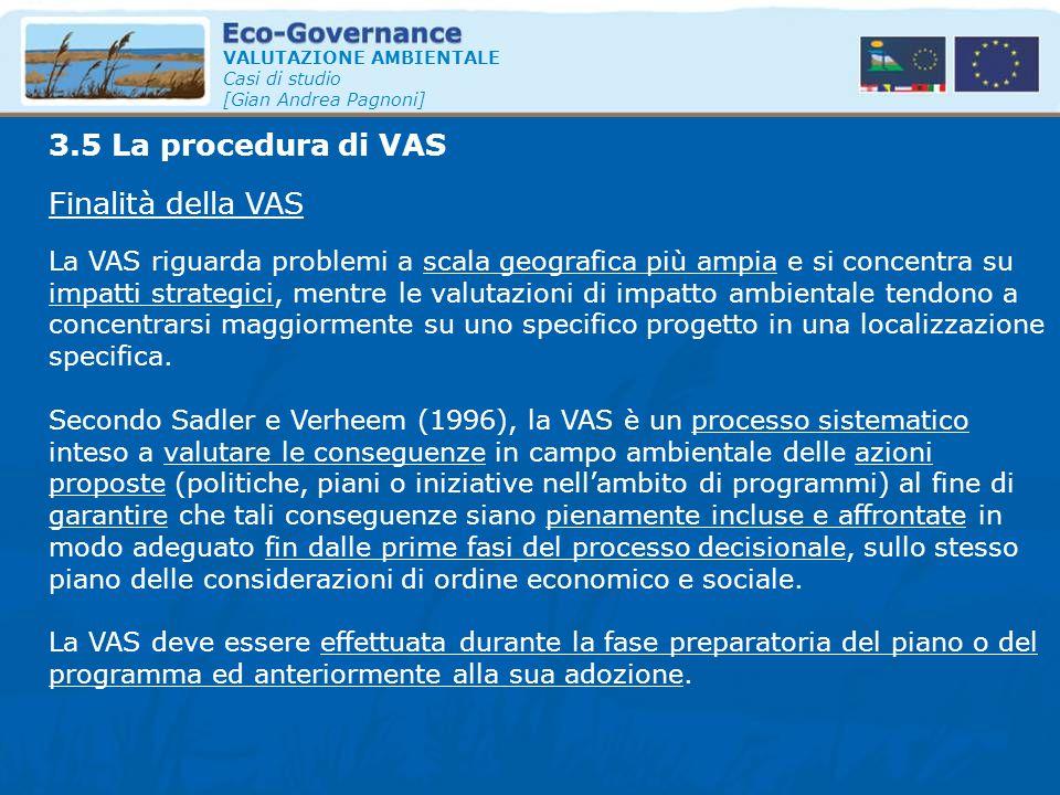VALUTAZIONE AMBIENTALE Casi di studio [Gian Andrea Pagnoni] Finalità della VAS 3.5 La procedura di VAS La VAS riguarda problemi a scala geografica più