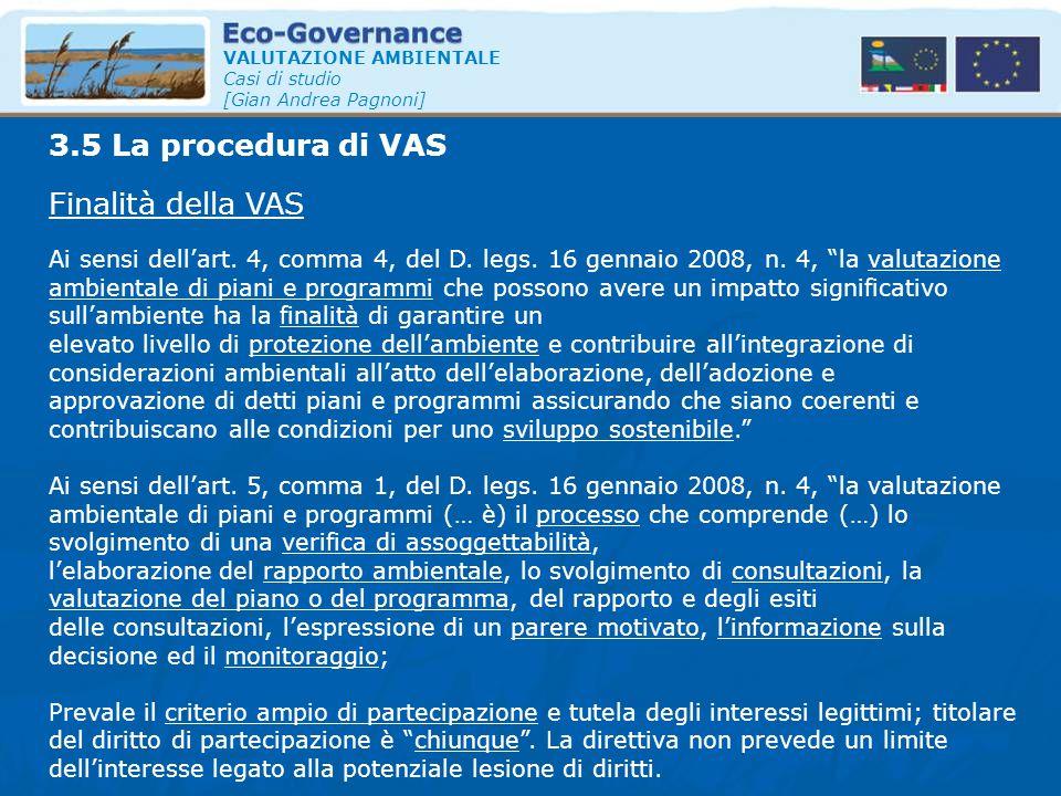 VALUTAZIONE AMBIENTALE Casi di studio [Gian Andrea Pagnoni] Finalità della VAS 3.5 La procedura di VAS Ai sensi dell'art. 4, comma 4, del D. legs. 16