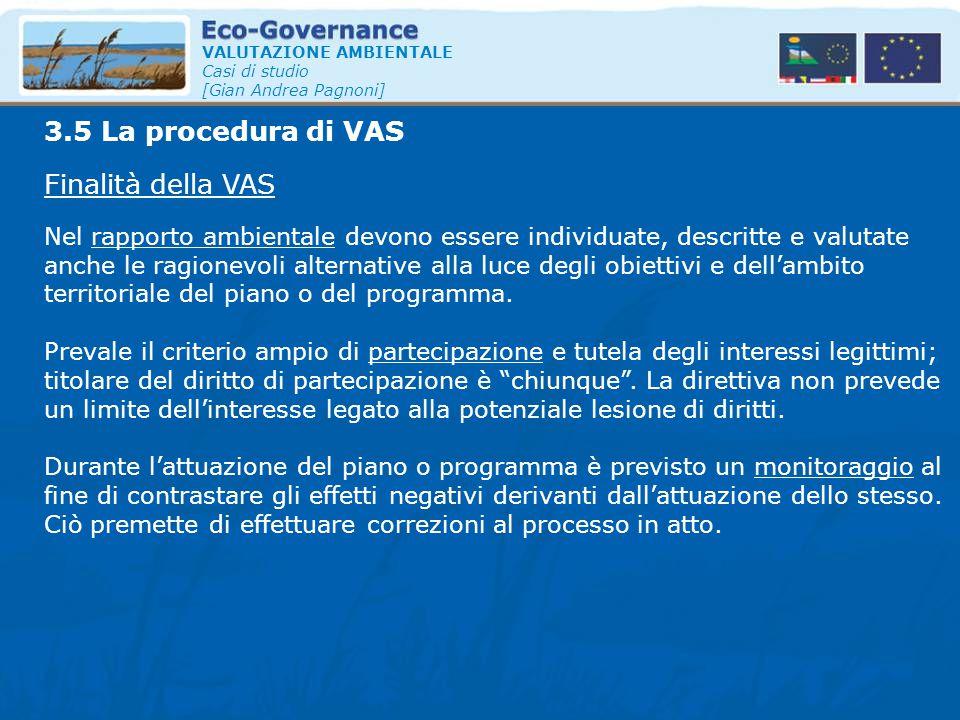 VALUTAZIONE AMBIENTALE Casi di studio [Gian Andrea Pagnoni] Finalità della VAS 3.5 La procedura di VAS Nel rapporto ambientale devono essere individua