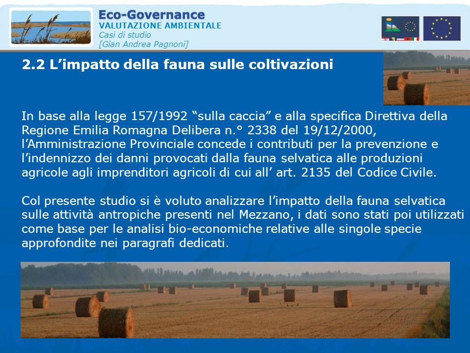 """2.2 L'impatto della fauna sulle coltivazioni VALUTAZIONE AMBIENTALE Casi di studio [Gian Andrea Pagnoni] In base alla legge 157/1992 """"sulla caccia"""" e"""