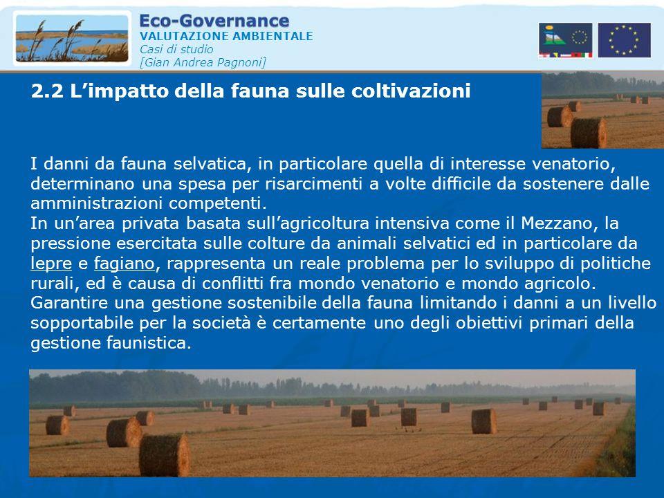 2.2 L'impatto della fauna sulle coltivazioni VALUTAZIONE AMBIENTALE Casi di studio [Gian Andrea Pagnoni] I danni da fauna selvatica, in particolare qu
