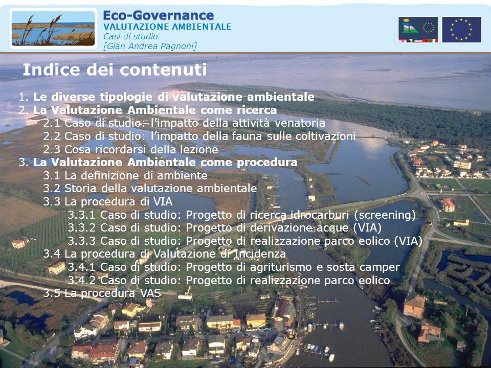 VALUTAZIONE AMBIENTALE Casi di studio [Gian Andrea Pagnoni] Indice dei contenuti 1. Le diverse tipologie di valutazione ambientale 2. La Valutazione A