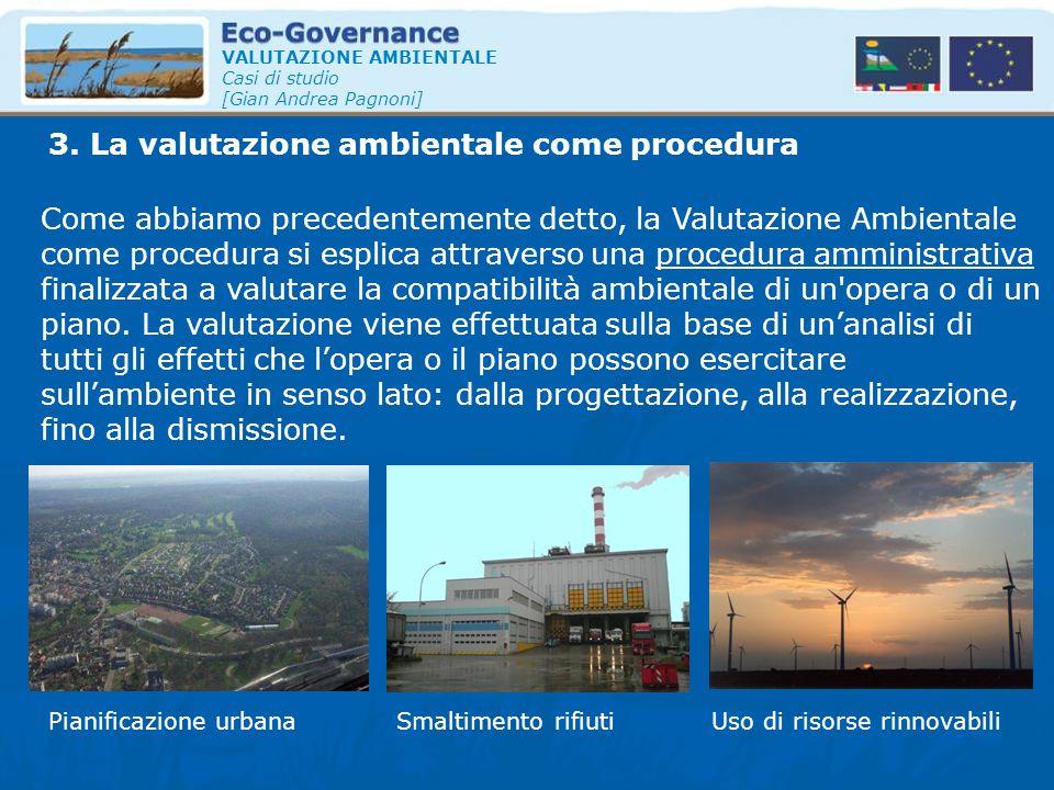 3. La valutazione ambientale come procedura VALUTAZIONE AMBIENTALE Casi di studio [Gian Andrea Pagnoni] Come abbiamo precedentemente detto, la Valutaz