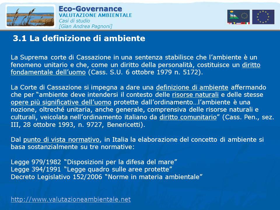 3.1 La definizione di ambiente VALUTAZIONE AMBIENTALE Casi di studio [Gian Andrea Pagnoni] La Suprema corte di Cassazione in una sentenza stabilisce c