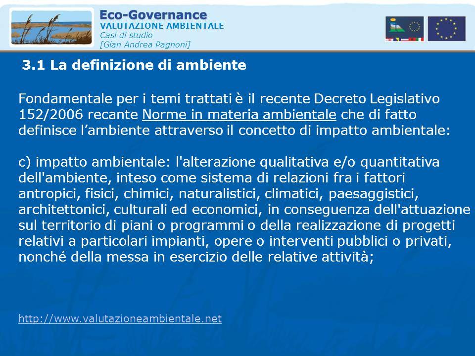 3.1 La definizione di ambiente VALUTAZIONE AMBIENTALE Casi di studio [Gian Andrea Pagnoni] Fondamentale per i temi trattati è il recente Decreto Legis