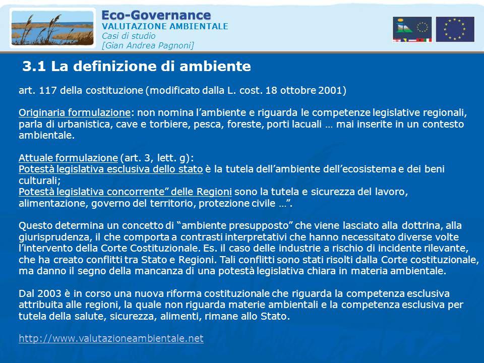 3.1 La definizione di ambiente VALUTAZIONE AMBIENTALE Casi di studio [Gian Andrea Pagnoni] art. 117 della costituzione (modificato dalla L. cost. 18 o