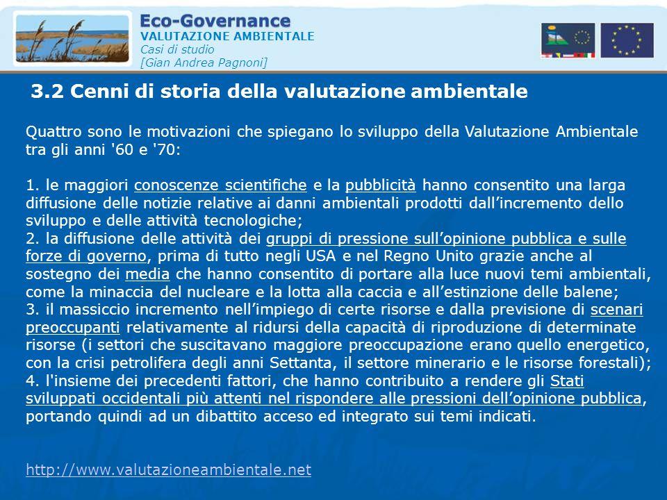 3.2 Cenni di storia della valutazione ambientale VALUTAZIONE AMBIENTALE Casi di studio [Gian Andrea Pagnoni] Quattro sono le motivazioni che spiegano