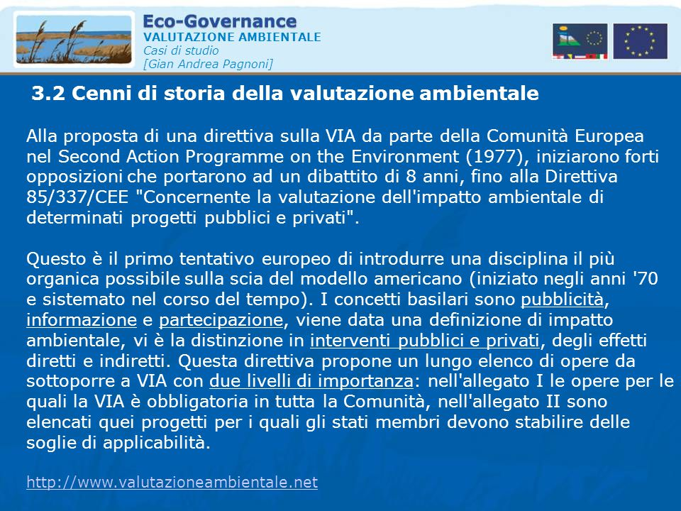 3.2 Cenni di storia della valutazione ambientale VALUTAZIONE AMBIENTALE Casi di studio [Gian Andrea Pagnoni] Alla proposta di una direttiva sulla VIA