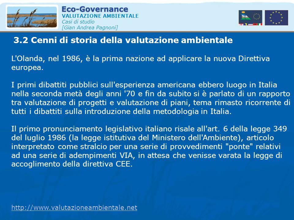 3.2 Cenni di storia della valutazione ambientale VALUTAZIONE AMBIENTALE Casi di studio [Gian Andrea Pagnoni] L'Olanda, nel 1986, è la prima nazione ad