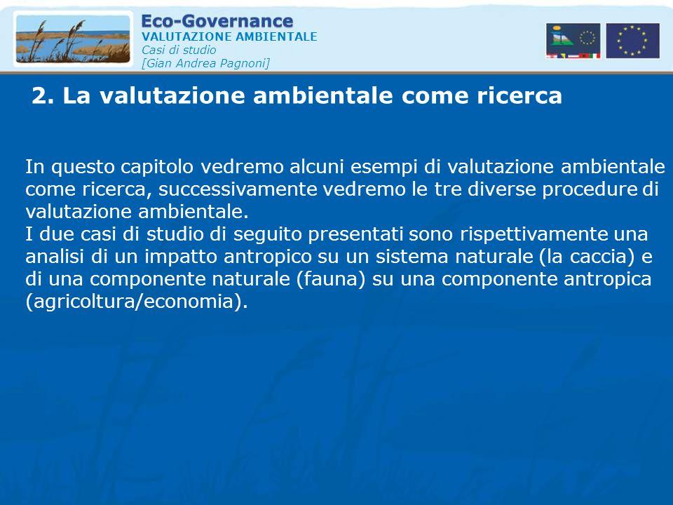 2. La valutazione ambientale come ricerca VALUTAZIONE AMBIENTALE Casi di studio [Gian Andrea Pagnoni] In questo capitolo vedremo alcuni esempi di valu