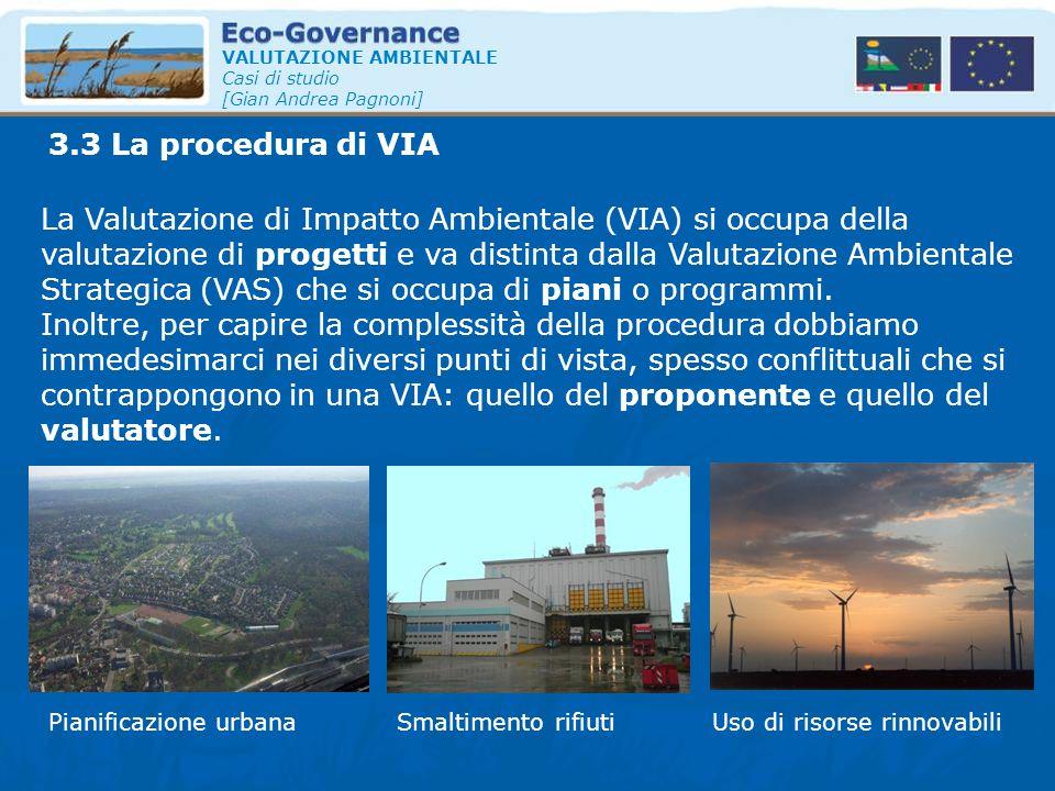 VALUTAZIONE AMBIENTALE Casi di studio [Gian Andrea Pagnoni] La Valutazione di Impatto Ambientale (VIA) si occupa della valutazione di progetti e va di