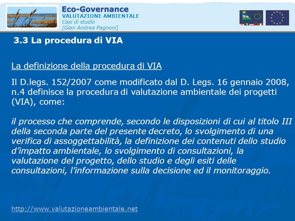 3.3 La procedura di VIA VALUTAZIONE AMBIENTALE Casi di studio [Gian Andrea Pagnoni] La definizione della procedura di VIA Il D.legs. 152/2007 come mod