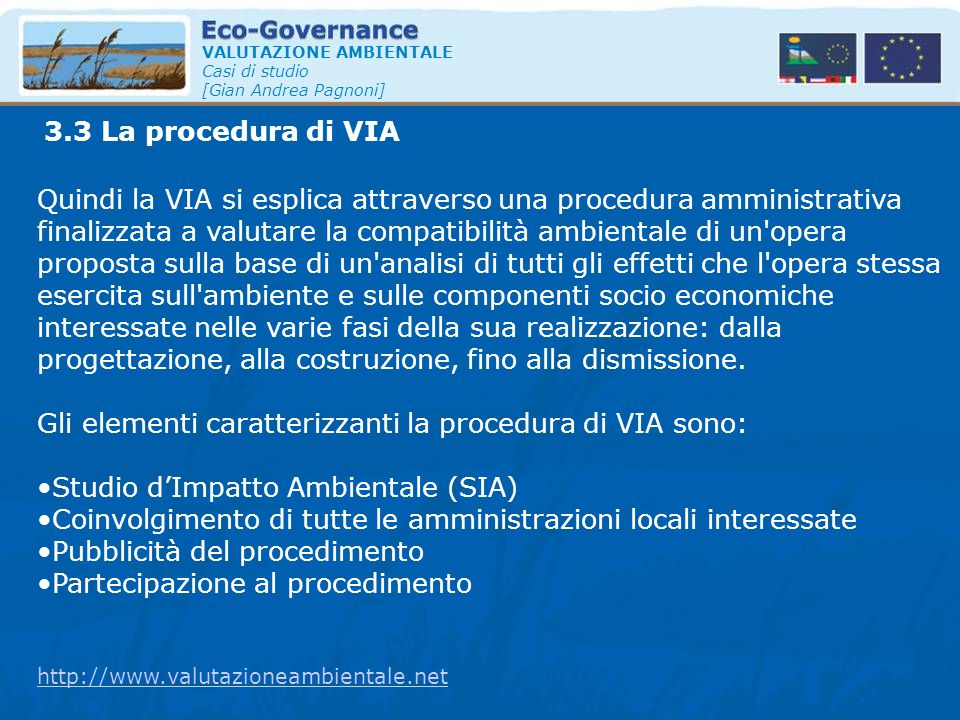 3.3 La procedura di VIA VALUTAZIONE AMBIENTALE Casi di studio [Gian Andrea Pagnoni] Quindi la VIA si esplica attraverso una procedura amministrativa f
