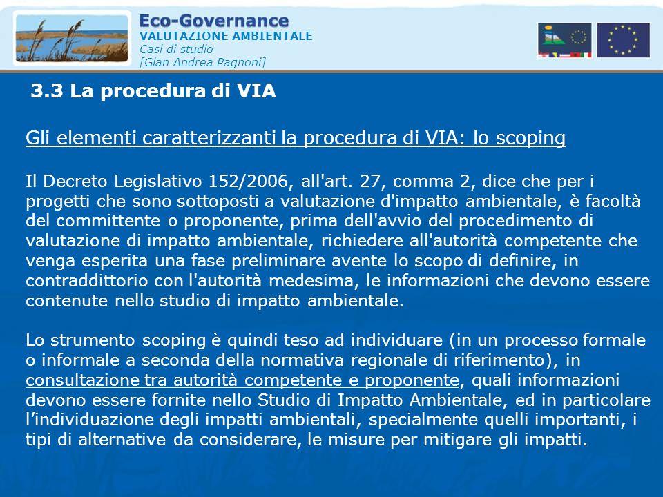 VALUTAZIONE AMBIENTALE Casi di studio [Gian Andrea Pagnoni] Gli elementi caratterizzanti la procedura di VIA: lo scoping Il Decreto Legislativo 152/20