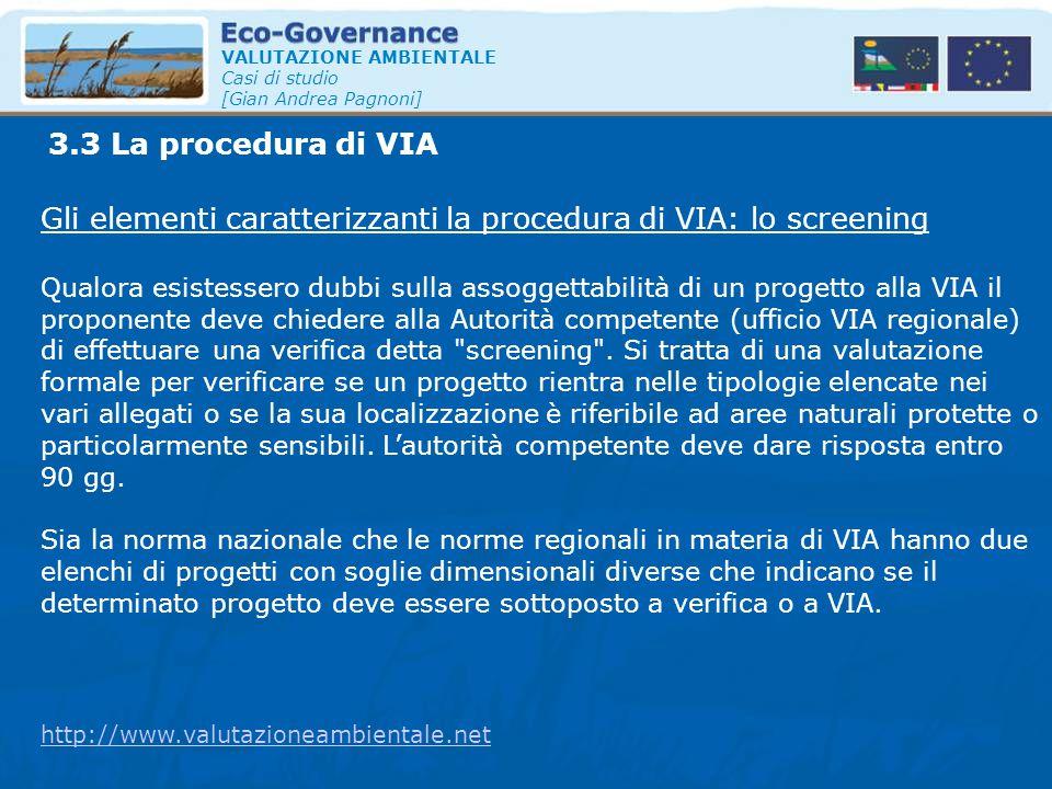 VALUTAZIONE AMBIENTALE Casi di studio [Gian Andrea Pagnoni] Gli elementi caratterizzanti la procedura di VIA: lo screening Qualora esistessero dubbi s