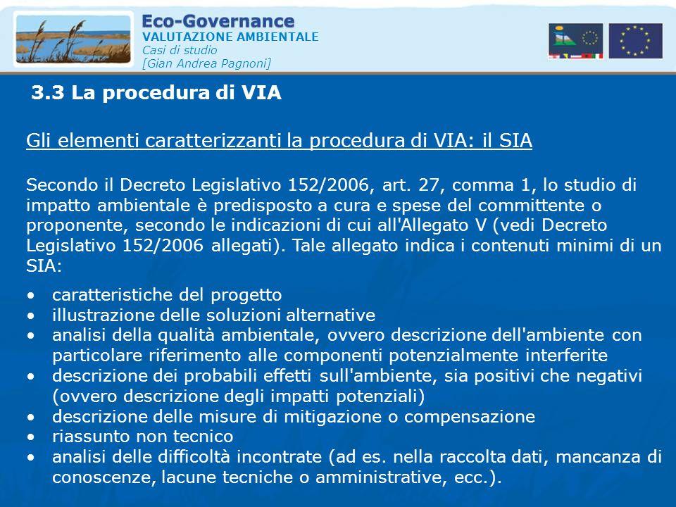 VALUTAZIONE AMBIENTALE Casi di studio [Gian Andrea Pagnoni] Gli elementi caratterizzanti la procedura di VIA: il SIA Secondo il Decreto Legislativo 15