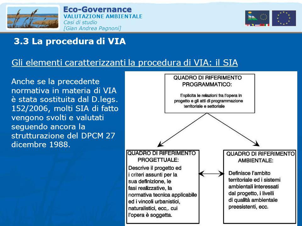 VALUTAZIONE AMBIENTALE Casi di studio [Gian Andrea Pagnoni] Gli elementi caratterizzanti la procedura di VIA: il SIA 3.3 La procedura di VIA Anche se