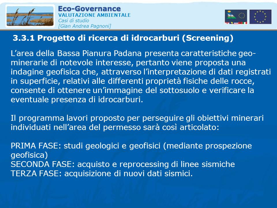 VALUTAZIONE AMBIENTALE Casi di studio [Gian Andrea Pagnoni] L'area della Bassa Pianura Padana presenta caratteristiche geo- minerarie di notevole inte