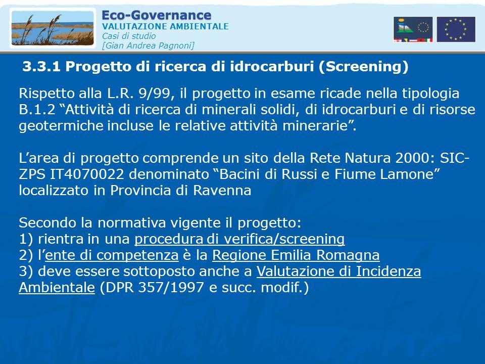 """VALUTAZIONE AMBIENTALE Casi di studio [Gian Andrea Pagnoni] Rispetto alla L.R. 9/99, il progetto in esame ricade nella tipologia B.1.2 """"Attività di ri"""