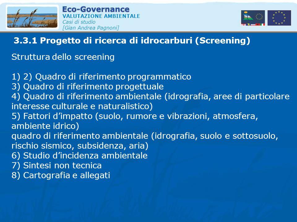 VALUTAZIONE AMBIENTALE Casi di studio [Gian Andrea Pagnoni] Struttura dello screening 1) 2) Quadro di riferimento programmatico 3) Quadro di riferimen