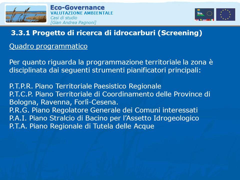 VALUTAZIONE AMBIENTALE Casi di studio [Gian Andrea Pagnoni] Quadro programmatico Per quanto riguarda la programmazione territoriale la zona è discipli