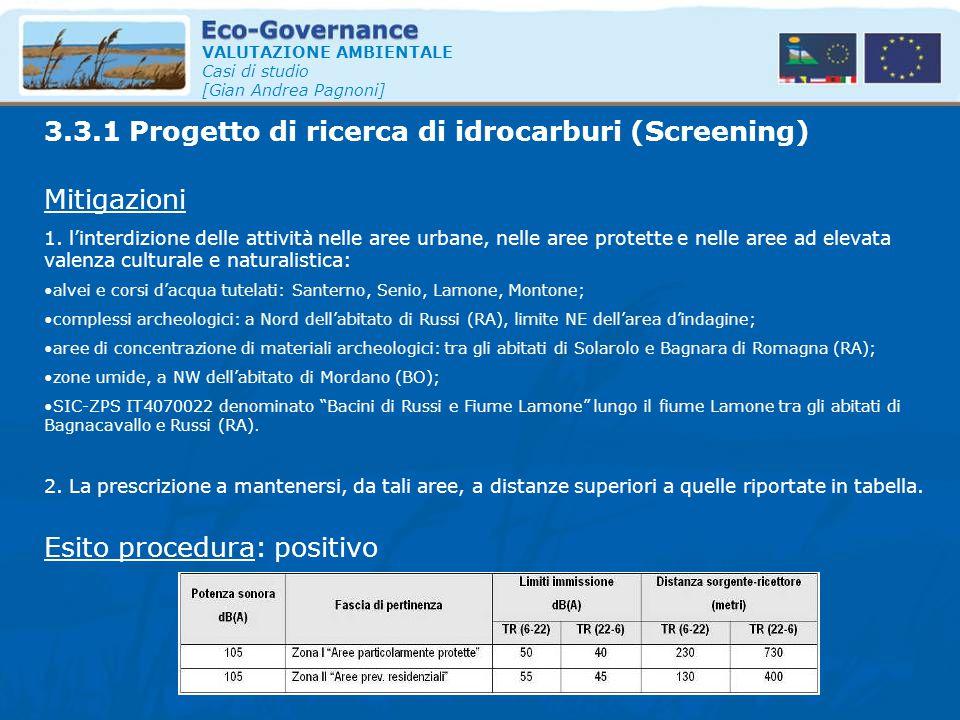 VALUTAZIONE AMBIENTALE Casi di studio [Gian Andrea Pagnoni] Mitigazioni 1. l'interdizione delle attività nelle aree urbane, nelle aree protette e nell