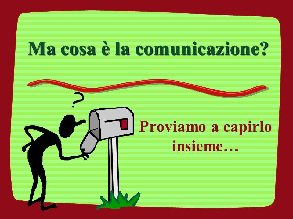 Ma cosa è la comunicazione? Proviamo a capirlo insieme…