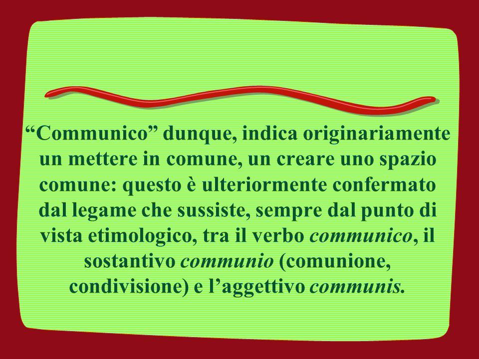 """""""Communico"""" dunque, indica originariamente un mettere in comune, un creare uno spazio comune: questo è ulteriormente confermato dal legame che sussist"""