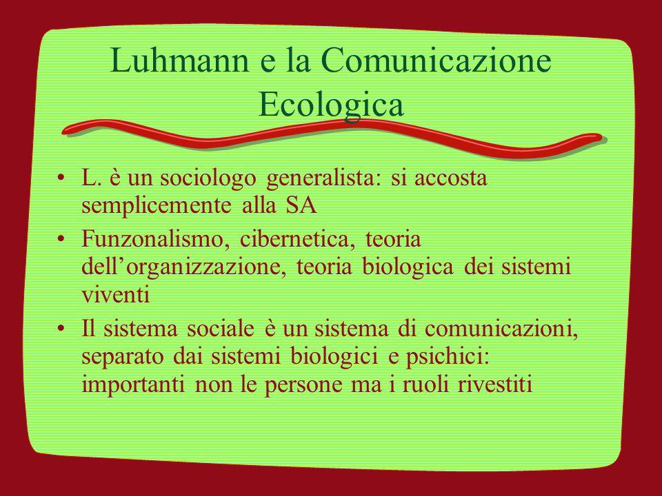 Luhmann e la Comunicazione Ecologica L. è un sociologo generalista: si accosta semplicemente alla SA Funzonalismo, cibernetica, teoria dell'organizzaz