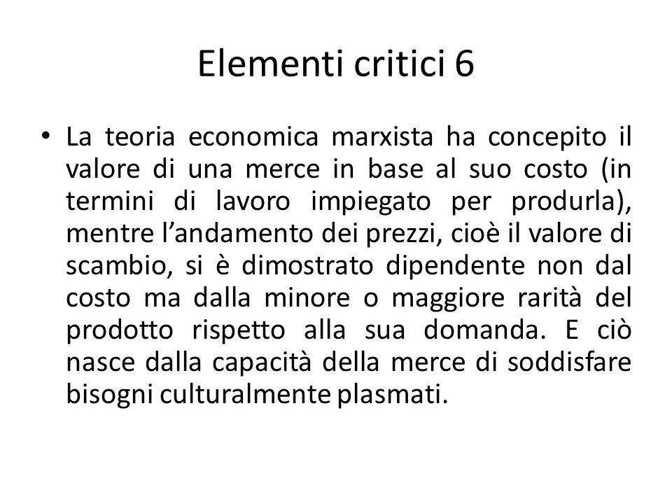 Elementi critici 6 La teoria economica marxista ha concepito il valore di una merce in base al suo costo (in termini di lavoro impiegato per produrla)