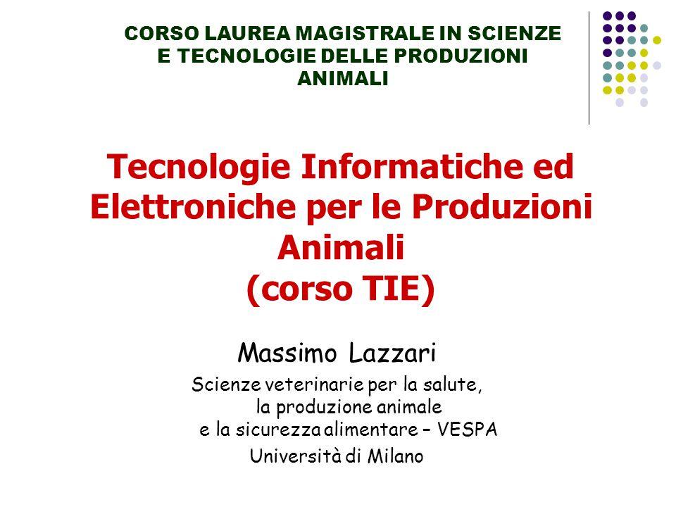 Tecnologie Informatiche ed Elettroniche per le Produzioni Animali (corso TIE) CORSO LAUREA MAGISTRALE IN SCIENZE E TECNOLOGIE DELLE PRODUZIONI ANIMALI