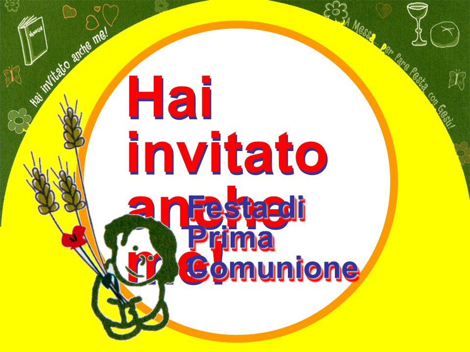 Hai invitato anche me! Hai invitato anche me! Festa di Prima Comunione Festa di Prima Comunione