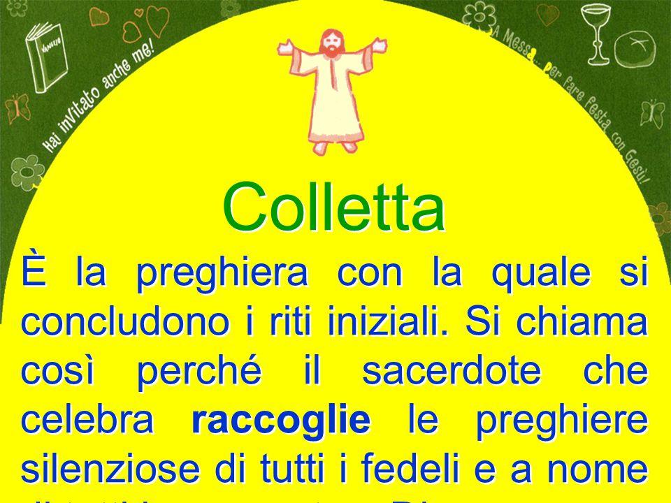 Colletta È la preghiera con la quale si concludono i riti iniziali.