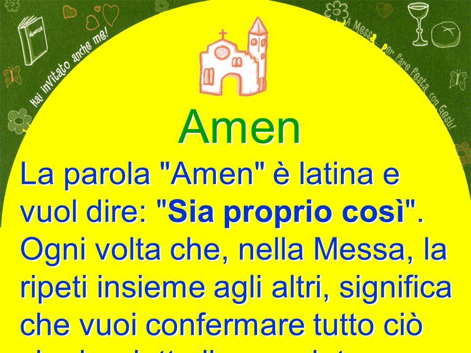 Amen La parola Amen è latina e vuol dire: Sia proprio così .