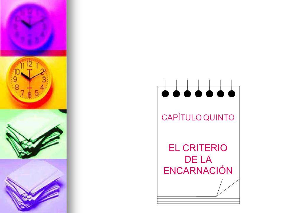 CAPÍTULO QUINTO EL CRITERIO DE LA ENCARNACIÓN