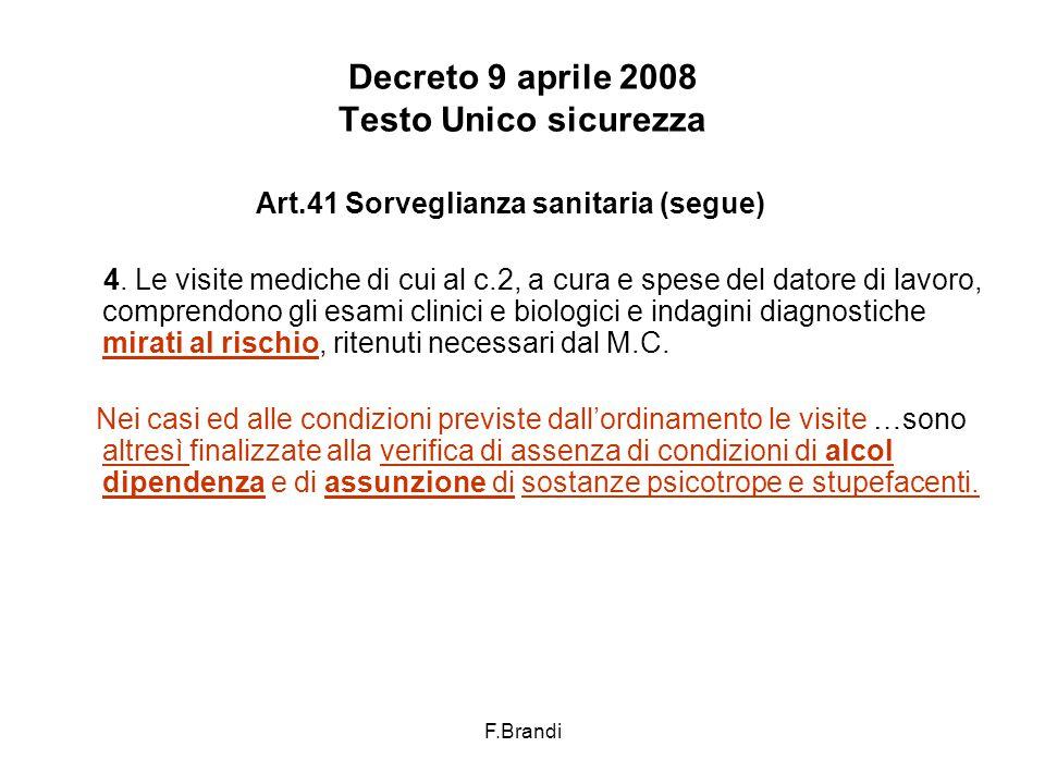F.Brandi Decreto 9 aprile 2008 Testo Unico sicurezza Art.41 Sorveglianza sanitaria (segue) 4.