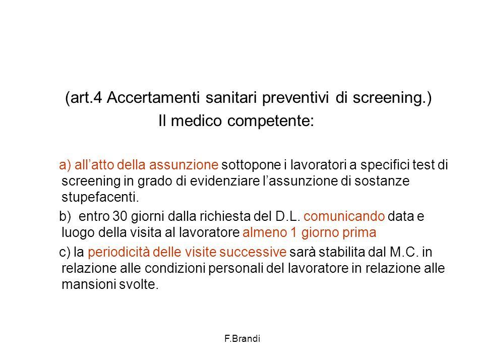 F.Brandi (art.4 Accertamenti sanitari preventivi di screening.) Il medico competente: a) all'atto della assunzione sottopone i lavoratori a specifici test di screening in grado di evidenziare l'assunzione di sostanze stupefacenti.