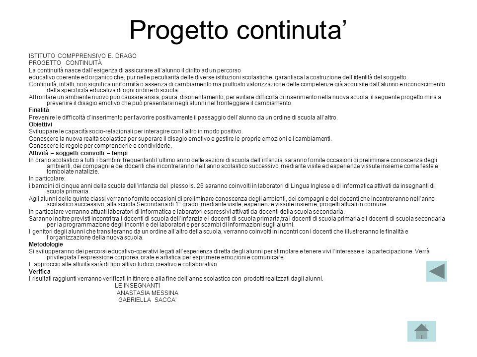 Progetto continuta' ISTITUTO COMPPRENSIVO E. DRAGO PROGETTO CONTINUITÀ La continuità nasce dall'esigenza di assicurare all'alunno il diritto ad un per