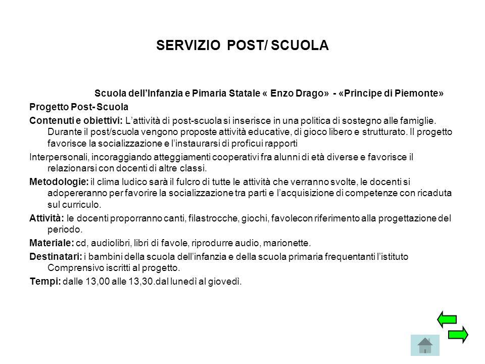 SERVIZIO POST/ SCUOLA Scuola dell'Infanzia e Pimaria Statale « Enzo Drago» - «Principe di Piemonte» Progetto Post- Scuola Contenuti e obiettivi: L'att